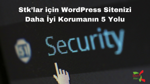 Stk'lar için WordPress Sitenizi Daha İyi Korumanın 5 Yolu