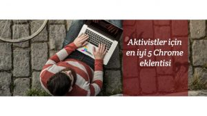 Aktivistler için en iyi 5 Chrome eklentisi