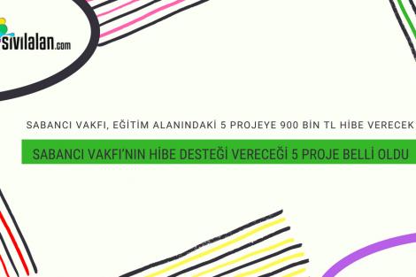 Sabancı Vakfı'nin Hibe Desteği Vereceği 5 Proje Belli Oldu!