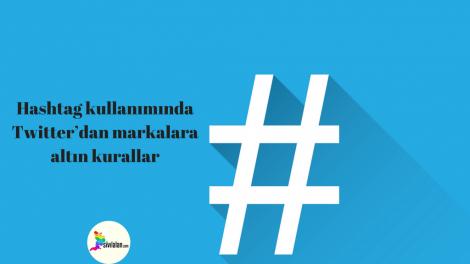 Hashtag kullanımında Twitter'dan markalara altın kurallar