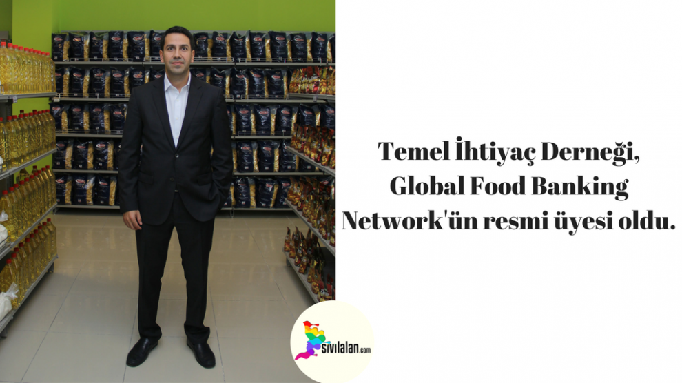 Temel İhtiyaç Derneği, Global Food Banking Network'ün resmi üyesi oldu.