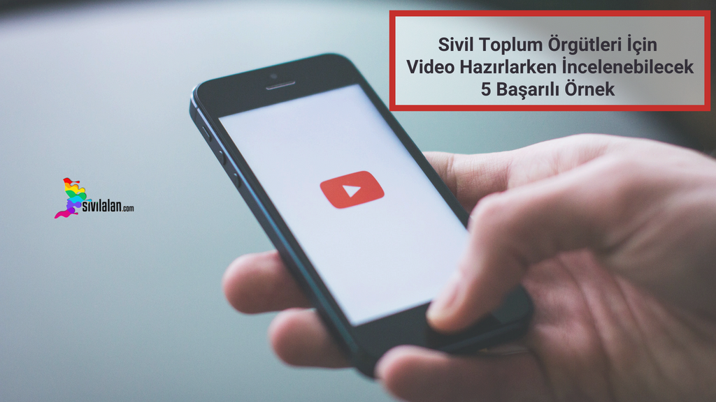 Sivil Toplum Örgütleri İçin Video Hazırlarken İncelenebilecek 5 Başarılı Örnek