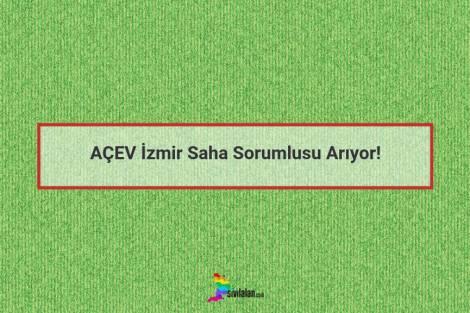 AÇEV İzmir Saha Sorumlusu Arıyor!