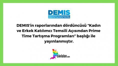 """DEMIS'in raporlarından dördüncüsü """"Kadın ve Erkek Katılımcı Temsili Açısından Prime Time Tartışma Programları"""" başlığı ile yayınlanmıştır."""