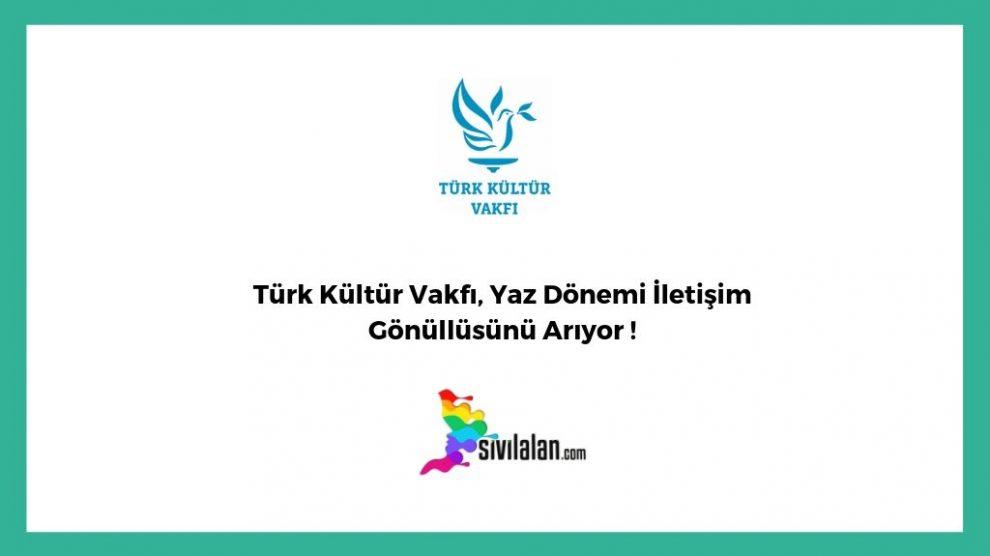 Türk Kültür Vakfı, Yaz Dönemi İletişim Gönüllüsünü Arıyor !