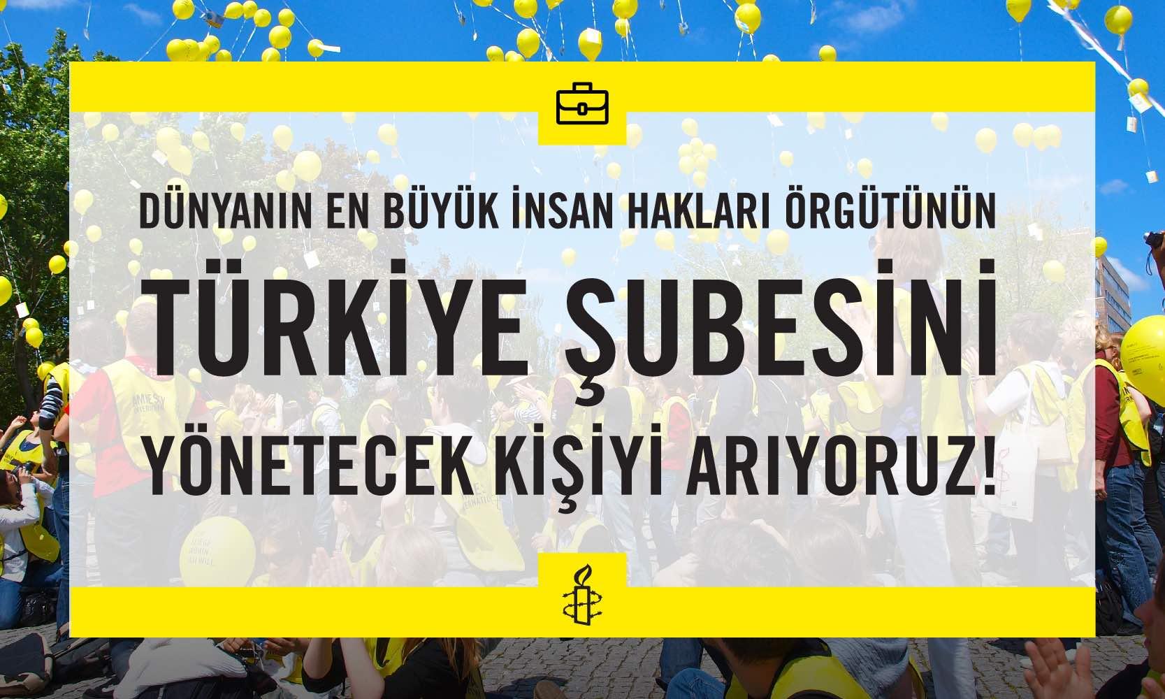 Uluslararası Af Örgütü (Amnesty International) Türkiye Şubesi Direktör Arıyor!
