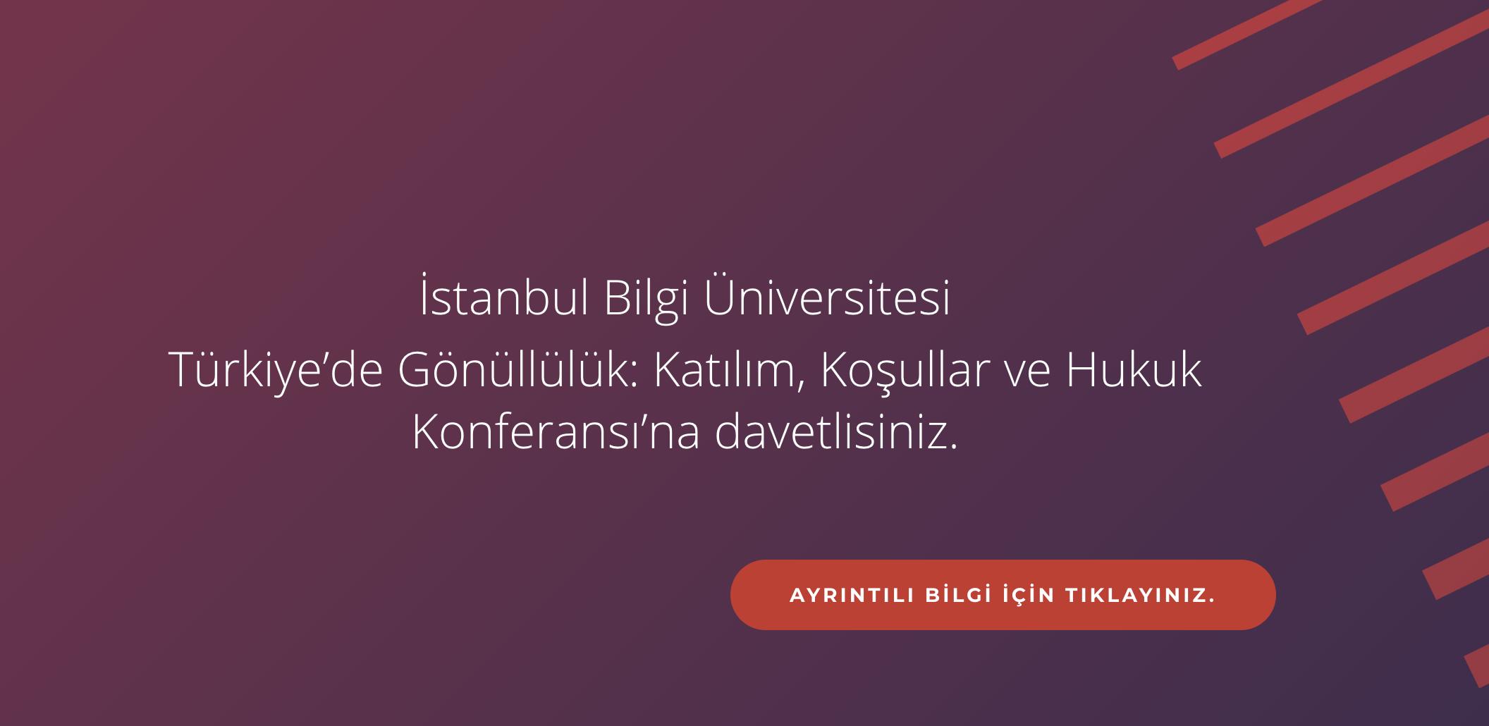 İstanbul Bilgi Üniversitesi Türkiye'de Gönüllülük: Katılım, Koşullar ve Hukuk Konferansı