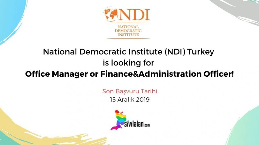 National Democratic Institute (NDI) Turkey is looking for Office Manager or Finance&Administration Officer!