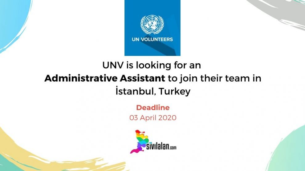 UNV is looking for an Administrative Assistant to join their team in İstanbul, Turkey