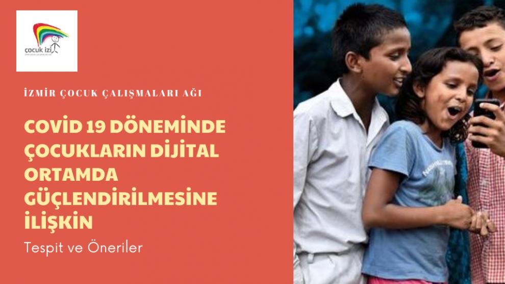 Covid 19 Döneminde Çocukların Dijital Ortamda Güçlendirilmesine İlişkin Tespit ve Öneriler Hakkında