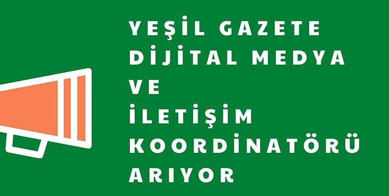 Yeşil Gazete Dijital Medya ve İletişim Koordinatörü Arıyor!