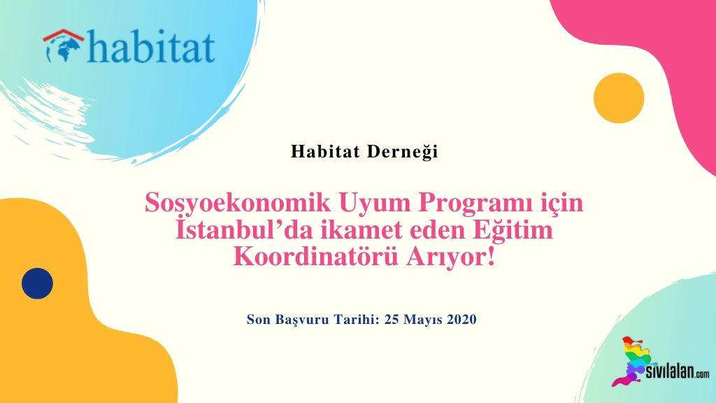 Habitat Derneği Sosyoekonomik Uyum Programı için İstanbul'da ikamet eden Eğitim Koordinatörü Arıyor!