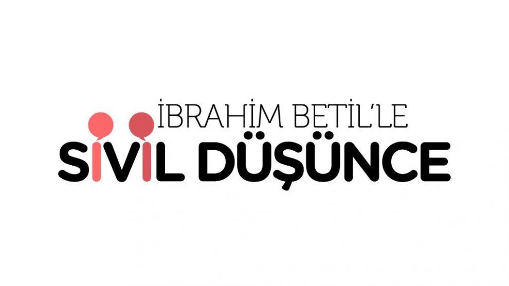 İbrahim Betil'le Sivil Düşünce Podcast Serisi Yayında!