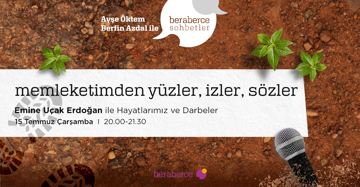 """Beraberce Sohbetler'e Davetlisiniz: """"Emine Uçak Erdoğan ile Darbeler ve Hayatlarımız"""""""