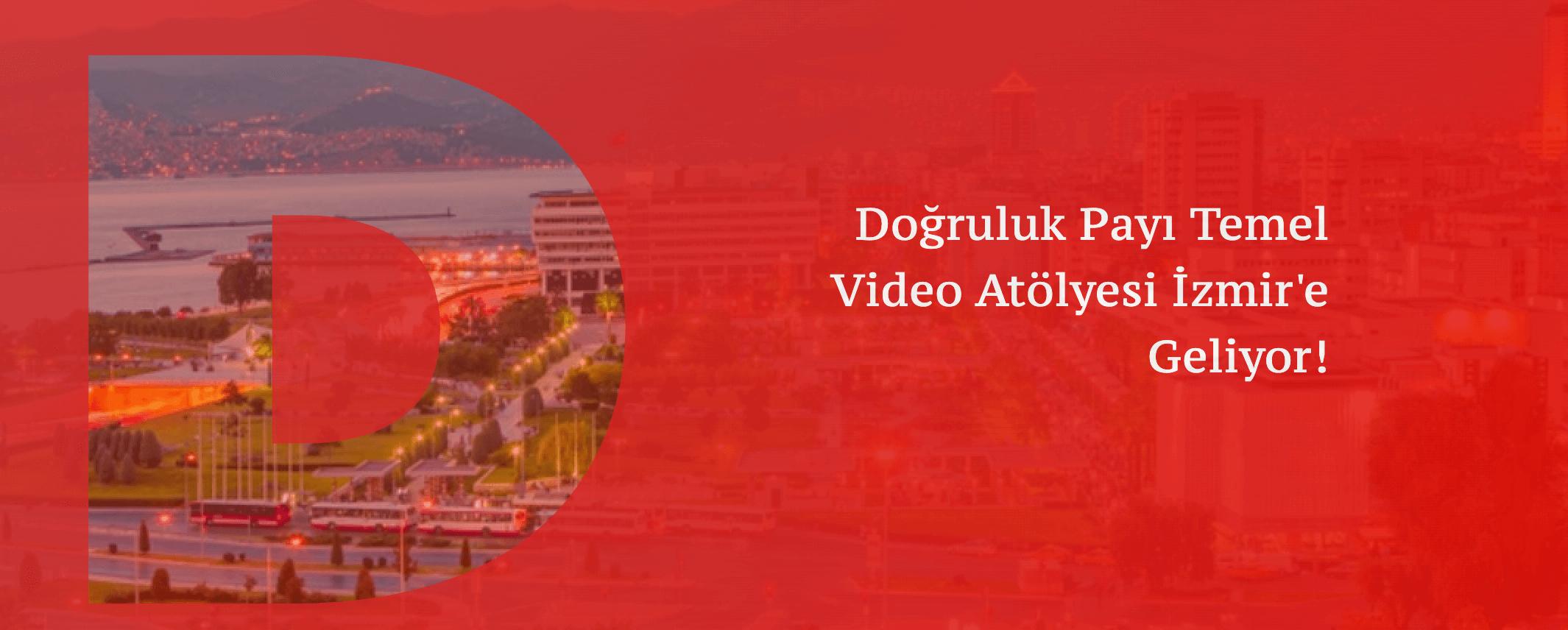 Doğruluk Payı Temel Video Atölyesi 19 Eylül'de İzmir'de.