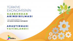 """""""Türkiye Ekonomisinin Karbondan Arındırılması: Uzun Vadeli Stratejiler ve Acil Çözüm Bekleyen Darboğazlar"""" Araştırması Yayımlandı"""