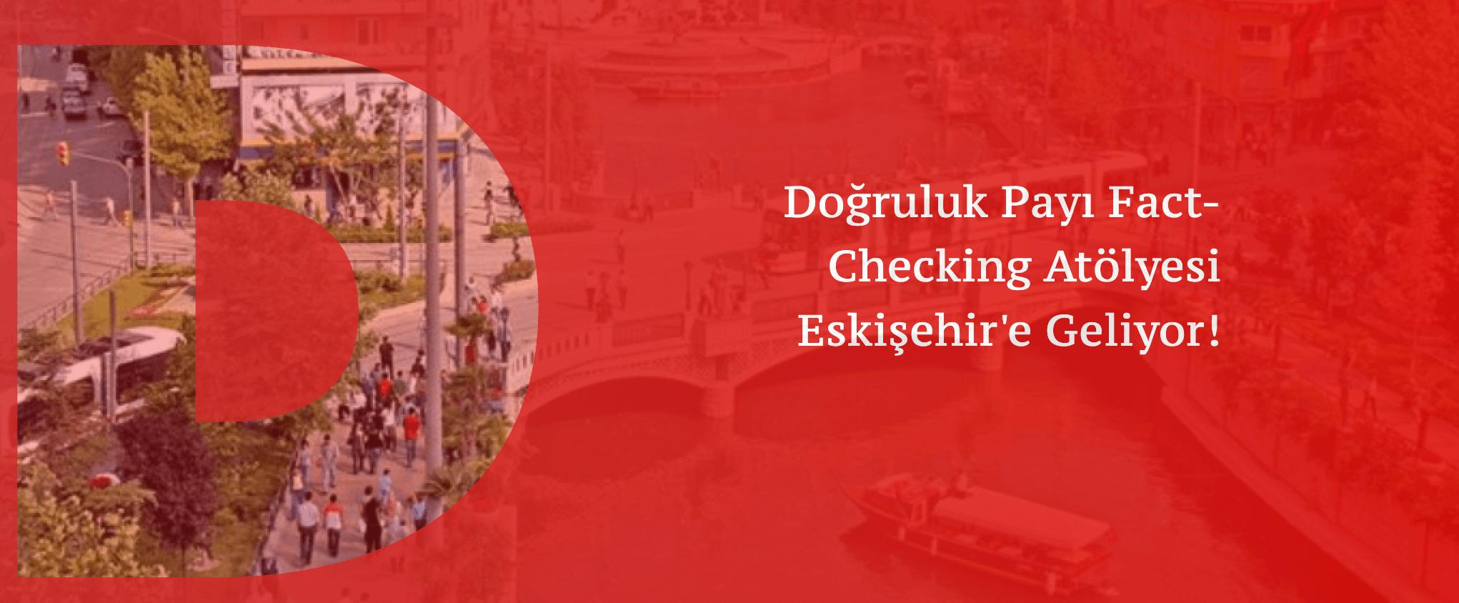 Doğruluk Payı Fact-Checking Atölyesi 10 Ekim'de Eskişehir'de!