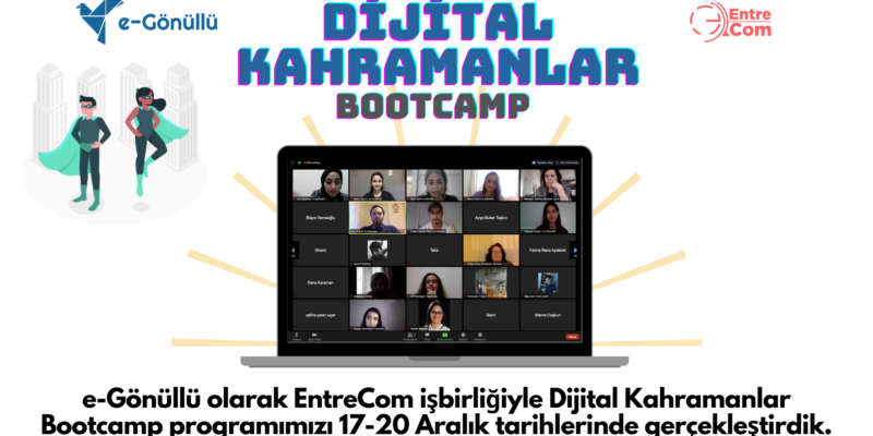 e-Gönüllü EntreCom iş birliği ile 4 gün süren Dijital Kahramanlar Bootcamp programını tamamladı!
